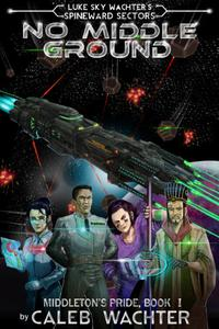 No Middle Ground: An Action-packed Military Space Opera
