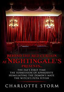 Behind The Red Curtain At Nightingale's Presents . . .: Fae's First Time; Submission of Aphrodite; Humiliating the Demon's Mate; Witch's Futa Fetish