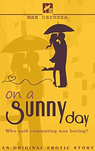 On a Sunny Day: An Original Erotic Story - Realistic tender romance filled with hot, steamy action: Who Said Commuting Was Boring?