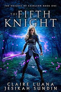 The Fifth Knight: An Arthurian Legend Reverse Harem Romance