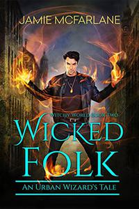 Wicked Folk: An Urban Wizard's Tale