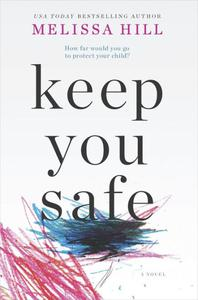 Keep You Safe: A Novel