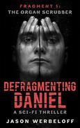 Defragmenting Daniel: The Organ Scrubber: A Sci-Fi Thriller
