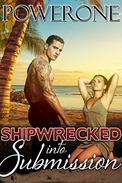 Shipwrecked into  Submission