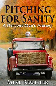 Pitching for Sanity: A Nervous Man's Journey