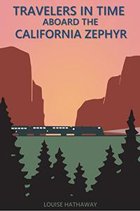 Travelers In Time Aboard The California Zephyr