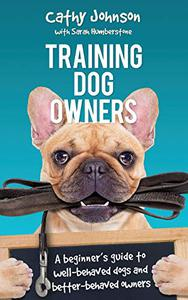 Training Dog Owners: A guide to well-behaved dogs and better-behaved owners