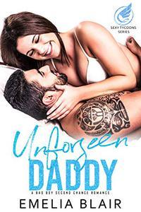 Unforseen Daddy: A bad boy second chance romance