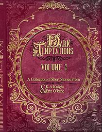 Dark Temptations Volume I: A Collection of short stories from K.A Knight & Erin O'Kane