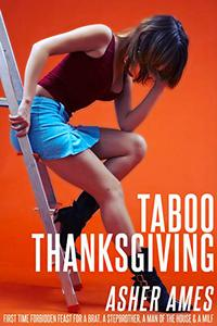 Taboo Thanksgiving: First time forbidden feast for a brat, a stepbrother, a man of the house & a milf