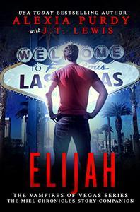 Elijah (The Miel Chronicles Story Companion) (The Vampires of Vegas Series)