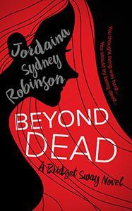 Beyond Dead: A Bridget Sway Novel
