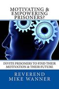 Motivating & Empowering Prisoners?: Invite Prisoners To Find Their Motivation & Their Future