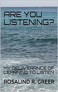 Are You Listening?: My Deliverance of Learning to Listen