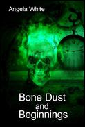Bone Dust and Beginnings