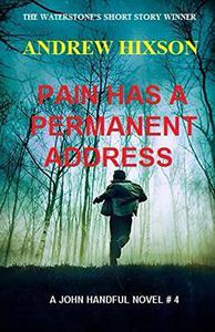 Pain Has A Permanent Address: A JOHN HANDFUL NOVEL # 4
