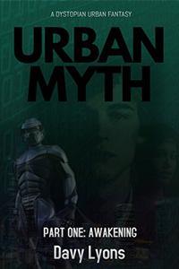 Urban Myth: Part One (Awakening): A Dystopian Science Fiction Fantasy