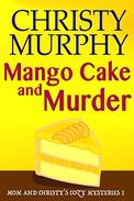 Mango Cake and Murder: A Funny Quick Read Culinary Mystery