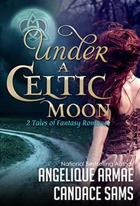 Under A Celtic Moon: 2 Tales of Fantasy Romance