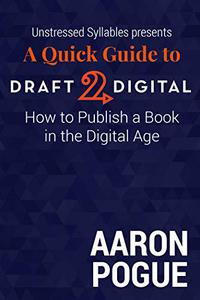 A Quick Guide to Draft2Digital: How to Publish a Book in the Digital Age