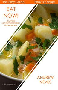 Eat Now! Microgreen Soups: 15 Savory Low Fat Pocket Recipes