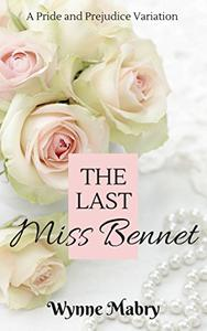 The Last Miss Bennet: A Pride and Prejudice Variation