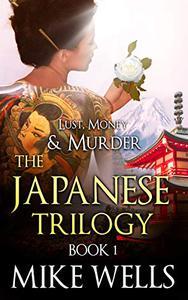 The Japanese Trilogy, Book 1 (Lust, Money & Murder #13)