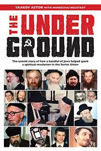The Underground: The untold story of how a handful of Jews helped spark a spiritual revolution in the Soviet Union