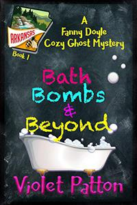 Bath Bombs & Beyond: A Fanny Doyle Cozy Ghost Mystery