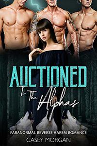 Auctioned To The Alphas: Paranormal Reverse Harem Romance