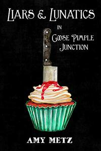 Liars & Lunatics in Goose Pimple Junction: A Goose Pimple Junction Mystery, book 5