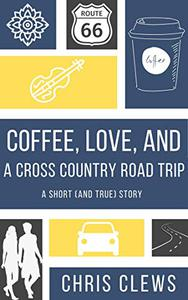 Coffee, Love, And A Cross Country Road Trip