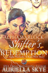 The Alpha Warlock Shifter's Redemption: An Alpha Warlocks of Kala West Story #5