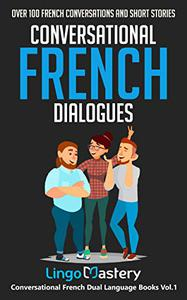 Conversational French Dialogues: Over 100 French Conversations and Short Stories (Conversational French Dual Language Books t. 1)