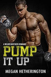 Pump It Up: A Wilder Brothers Romance