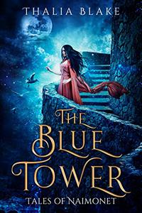 The Blue Tower: A Tales of Naimonet Companion Novella: A Magical Historical Fantasy Novella