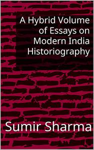 A Hybrid Volume of Essays on Modern India Historiography
