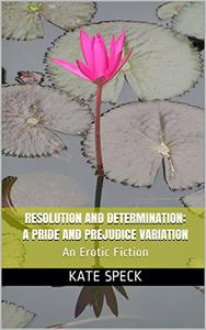 Resolution and Determination: A Pride and Prejudice Variation: An Erotic Adventure Fiction