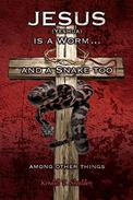 Jesus (Yeshua) is a Worm and a Snake too....Among Other Things
