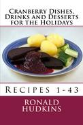 Cranberry Dishes, Drinks and Desserts for the Holidays: Recipes 1-43