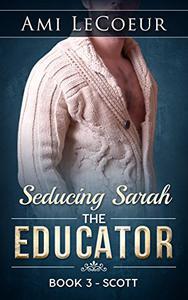 Seducing Sarah - Book 3: The Educator: Scott