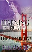 Learning to Breathe: Part One - A Second Chance at Love Romance: The Collective - Season 1, Episode 3: The Collective: a mystery, crime thriller novella series