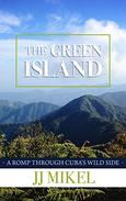 The Green Island: A Romp Through Cuba's Wild Side