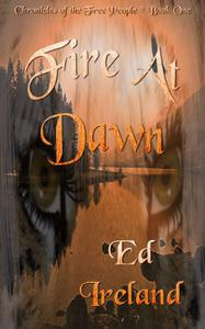 Fire At Dawn: Chronicles of the Free People Book One