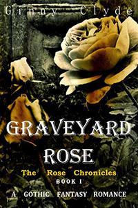 Graveyard Rose: A Gothic Fantasy Romance