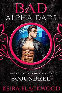 Scoundrel: A Bad Alpha Dads Shifter MC Romance