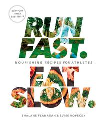 Run Fast. Eat Slow.: Nourishing Recipes for Athletes|Hardcover
