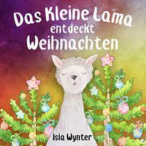 Das Kleine Lama Entdeckt Weihnachten: Ein Bilderbuch zum Vorlesen (Die Abenteuer des kleinen Lama 2)