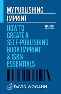 My Publishing Imprint: How to Create a Self-Publishing Book Imprint & ISBN Essentials