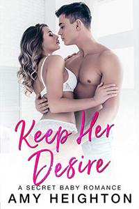 Keep Her Desire: A Secret Baby Romance